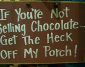 If you're not selling chocolate get the heck off my porch sign