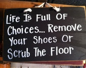 Life Full Choices REMOVE SHOES Scrub Floor sign porch foyer entry wall hanging