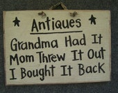 Antiques Grandma Had It MOM threw it out I bought it back wood sign
