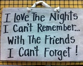 Love nights I cant remember with friends cant forget sign