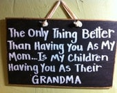 only thing better than having you mom is children having you grandma sign wood handmade mother gift