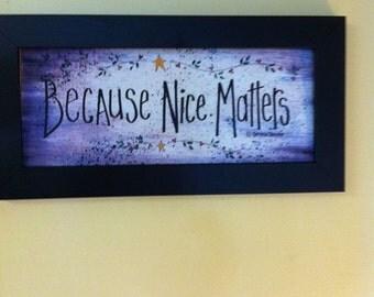 Because nice matters Sign framed primitive