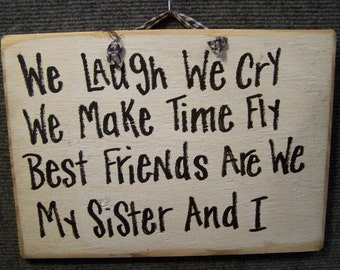We laugh cry make time fly best friends my SISTER I sign