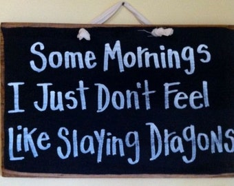 Some mornings I just don't feel like slaying dragons sign wood funny