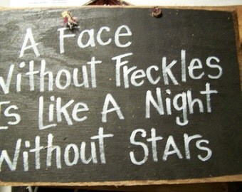 A Face without FRECKLES is like a night without stars SIGN great for child
