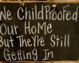 We Childproofed our home still getting in sign