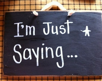 I'm just saying sign funny wood sign hand painted CUSTOM available