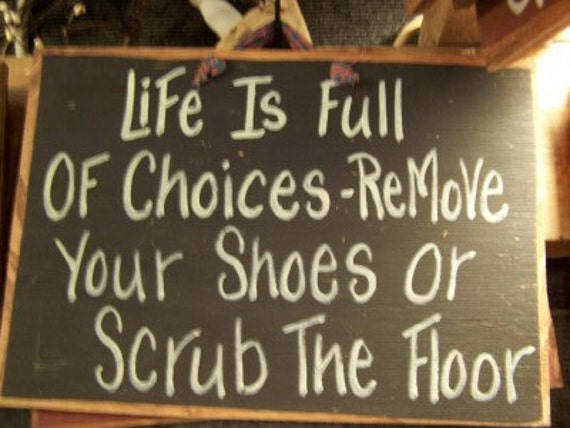 Life Full Choices Remove Shoes Or Scrub Floor By Trimblecrafts