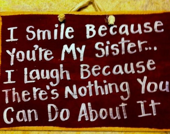 Smile because you're my SISTER laugh nothing you can do about it sign funny sister gift wood plaque Trimble Crafts