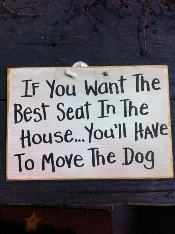 Want best seat in house move the DOG sign wood 7 x 11 inch hand crafted