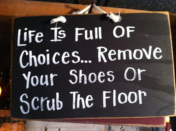 Life Full Choices Remove Shoes Scrub Floor Sign By