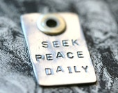 Seek Peace Daily Silver Charm...Hand Stamped...Modern...Encouragement...Free Shipping