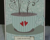 Coffee Greetings - I don't do mornings - Blank Note Card