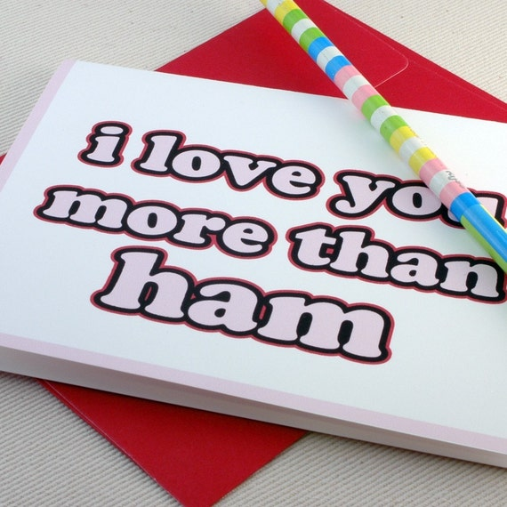 I Love You More Than Ham Greeting Card - Funny Valentine by Oh Geez Design