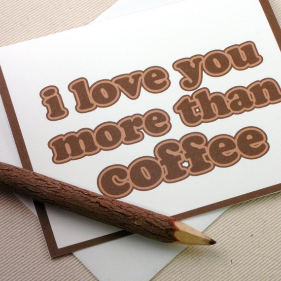 I Love You More Than Coffee: Funny I Love You Card I Love You More Than Coffee By