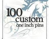 100 Custom One Inch Pin-back Buttons