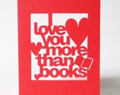 Papercut Greetings Card - I Love You More Than Books - Hand Cut To Order Any Colour