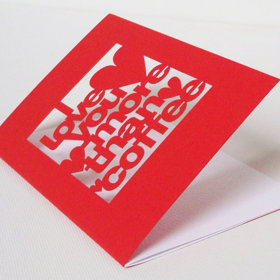 Papercut Valentines Day Greeting Card - I Love You More Than Coffee