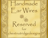 Reserved for chestnutridgedesigns  Handmade Sterling Ear Wires