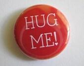 Hug Me - 1 Inch Pinback Button