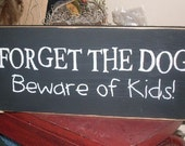 Forget the Dog Beware of Kids Primitive Funny handpainted Wood sign