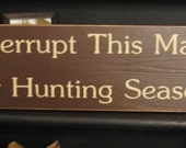 We Interrupt This Marriage for Hunting Season Primitive Cabin Wood Sign Hunt wall Decor Hunter Humorous Husband Plaque Handpainted Lodge