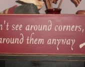 Courage cant see around corners but goes around them anyways Primitive Handpainted Firefighter sign Plaque