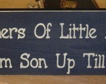 Mothers of Little Boys Work From Son up til Son down Primitive Wood Sign