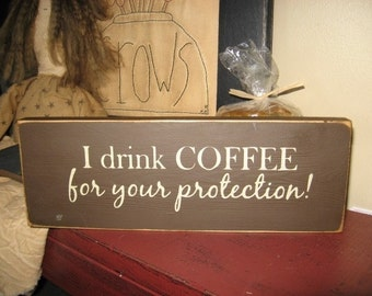 I drink Coffee for your protection handpainted wood sign shelf sitter Plaque