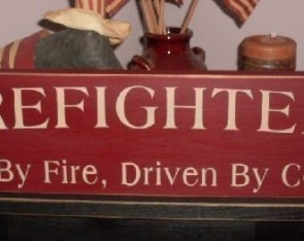 Firefighters Fueled by Fire Driven By Courage Primitive Handpainted Wood Sign Wall Decor Plaque BRAND NEW DESIGN