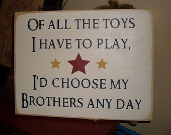 Of All The Toys I Have To Play Id Choose My Brothers Anyday Primitive Handpainted Wood Sign Kids Room Plaque Boys