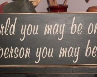 To the world you may be one person but to one person you may be the world Primitive Handpainted Wood Sign Plaque