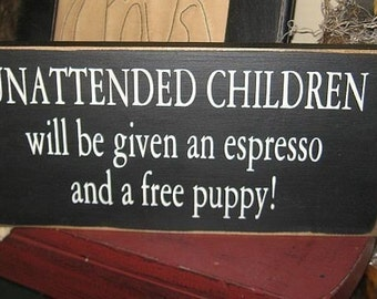 Unattended Children will be given an Espresso and a Free Puppy Primitive Handpainted wood sign plaque