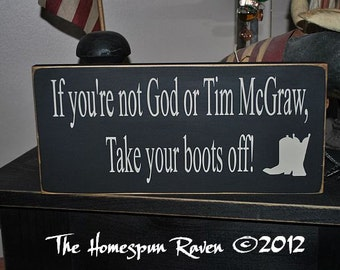 If Your Not God or Tim McGraw Take Your Boots OFF Funny Handpainted Primitive Wood Sign Plaque