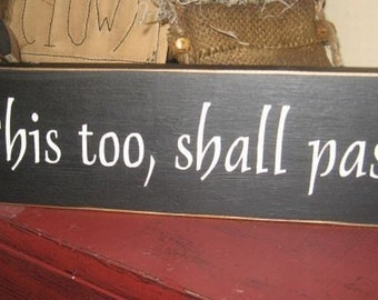 This too, shall pass handpainted primitive wood sign Inspirational shelf sitter home decor plaque