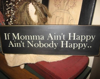 If Momma Aint Happy Aint Nobody Happy Funny Humorous Handpainted Primitive Wood Sign Plaque Mother Gift