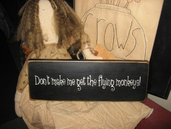 Dont Make Me Get the Flying Monkeys Handpainted Primitive Wood Sign Wall Hanging Home Decor Plaque Wizard of Oz