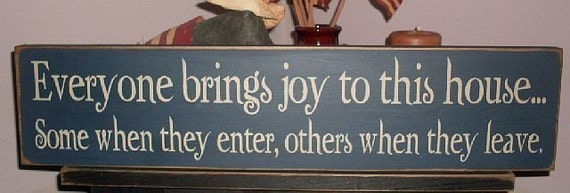 Everyone Brings Joy To This House Some When They Enter Others When They Leave Primitive Handpainted Wood SIgn Plaque BRAND NEW DESIGN