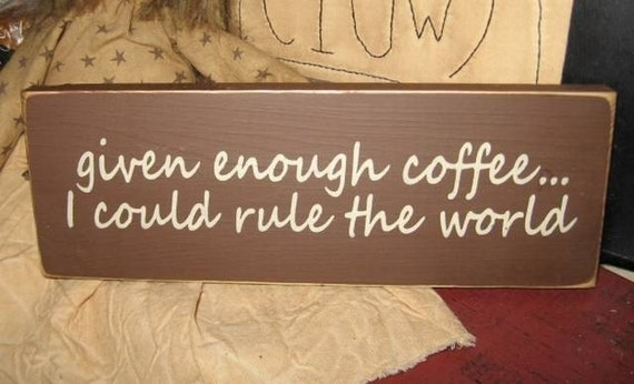 Given Enough Coffee I Could Rule The World Funny Handpainted Mini W0ood Sign Shelf Sitter Primitive Home Office Decor Wall Hanging Plaque