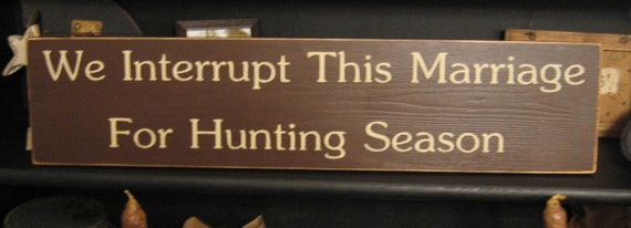 We Interrupt This Marriage for Hunting Season Primitive Cabin Up North Wood Sign Hunt wall Decor Hunter Humorous Husband SIgn Custom Colors Wall Hanging Plaque Handpainted Lodge Funny Decor Plaque OWS