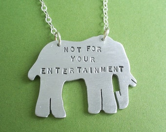Vegan Necklace-Not for your Entertainment Elephant Necklace-Gift-Birthday-Anniversary-Anti Circus-Anti Zoo-Ethical-Eco Friendly-Personalized