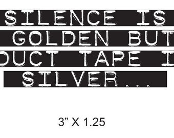 Silence is Golden But Duct Tape is Silver Rubber Stamp 020
