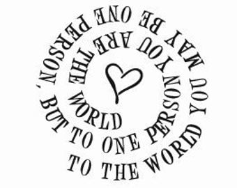 To One Person You are the World Spiral Rubber Stamp 181