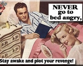 NEVER go to bed angry, Stay awake and plot your REVENGE Magnet
