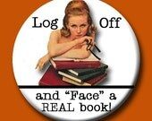LOG OFF and face a real book 1.75 inch button