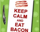 Keep Calm and Eat Bacon FRIDGE MAGNET