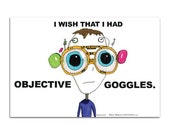 I Wish That I Had Objective Goggles (POSTCARD)