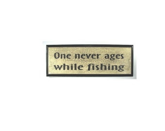 FISHING SIGN - ONE NEVER AGES