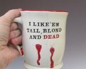 Vampire Mug -  I Like 'em Tall, Blond & Dead - True Blood