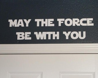 May the Force be with You Vinyl Wall Decal for Boy's Room